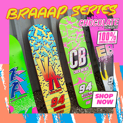 Chocolate Skateboards BRAAAAP Series